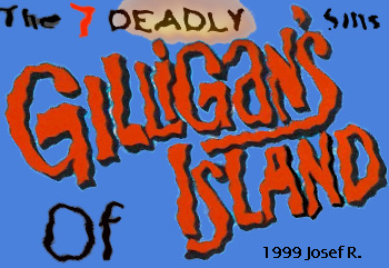 The 7 Deadly Sins Of Gilligans Island!